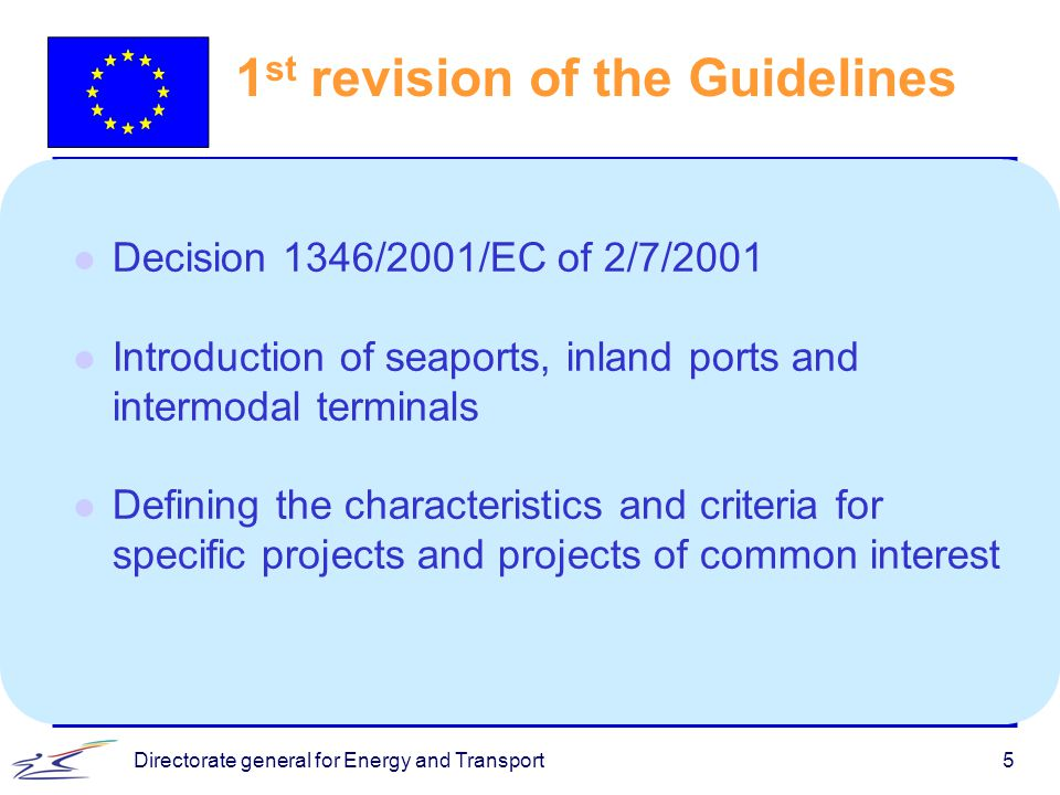 5 1 st revision of the Guidelines l Decision 1346/2001/EC of 2/7/2001 l Introduction of seaports, inland ports and intermodal terminals l Defining the