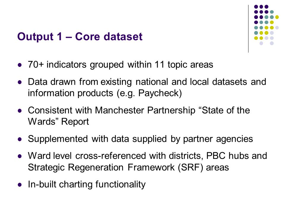 Output 1 – Core dataset 70+ indicators grouped within 11 topic areas Data drawn from existing national and local datasets and information products (e.