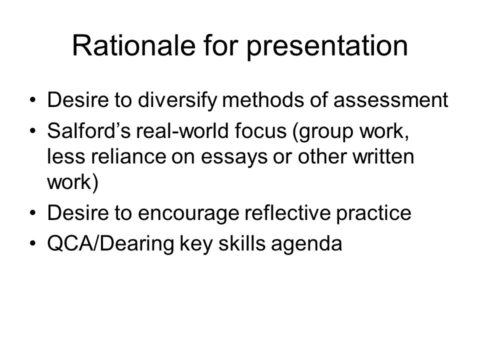 Before Presentation assessed by lecturer and other class members Mark = average of lecturer's mark and students' marks Assessment criteria = clarity/accessibility, e.g., was it contextualised re whole module?, audibility?, legibility?, quality of handout?, dealing with questions?, timekeeping.