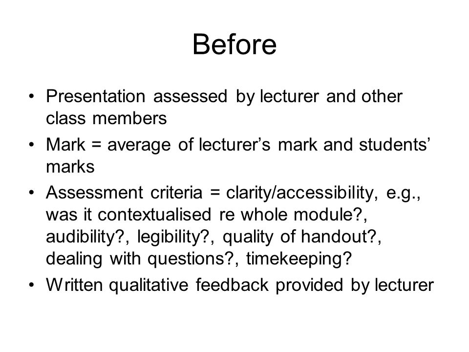 After Early 2000s: review of teaching and assessment within School 10-credit content modules mostly abolished 20-credit modules introduced instead 20-credit modules = two hours per week Therefore, contact time effectively halved Assessment regimes rationalised
