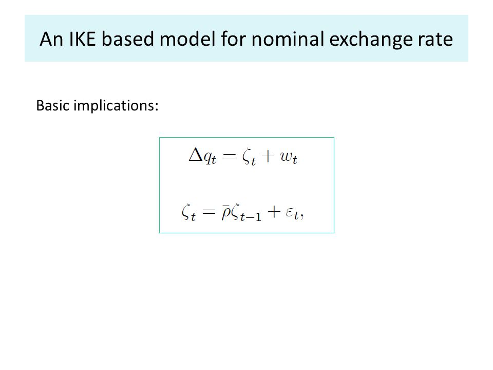 An IKE based model for nominal exchange rate Basic implications: