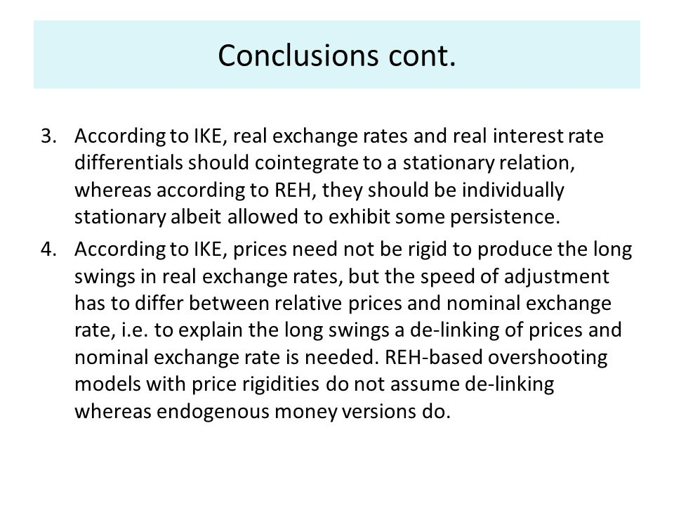 Conclusions cont. 3.According to IKE, real exchange rates and real interest rate differentials should cointegrate to a stationary relation, whereas ac