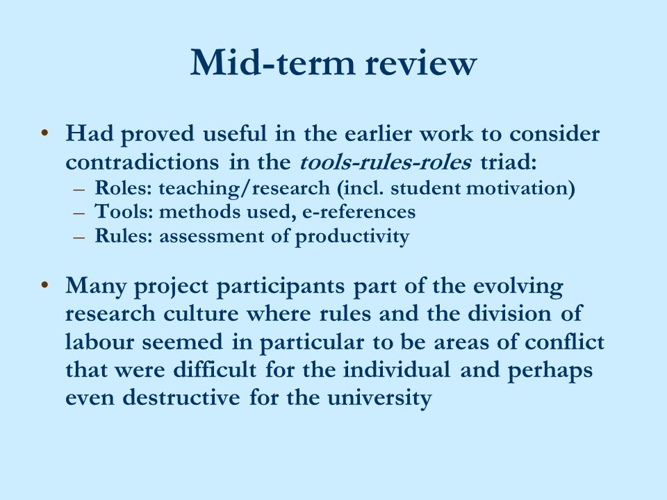Mid-term review Had proved useful in the earlier work to consider contradictions in the tools-rules-roles triad: –Roles: teaching/research (incl.