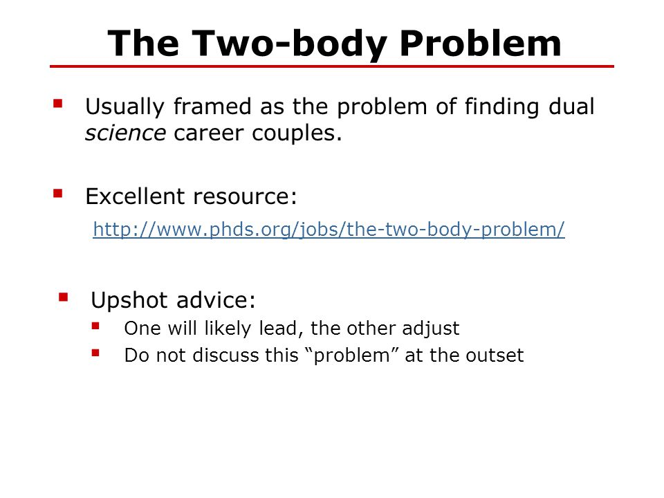 The Two-body Problem  Usually framed as the problem of finding dual science career couples.  Excellent resource: http://www.phds.org/jobs/the-two-bo