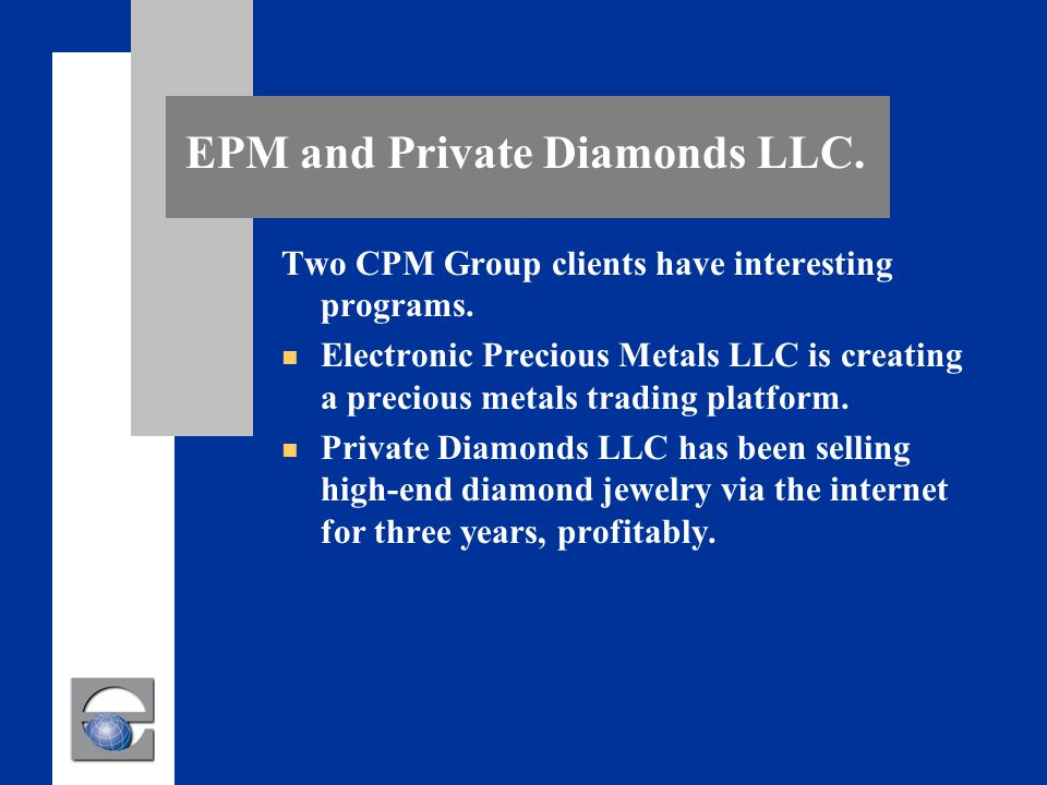 EPM and Private Diamonds LLC. Two CPM Group clients have interesting programs.