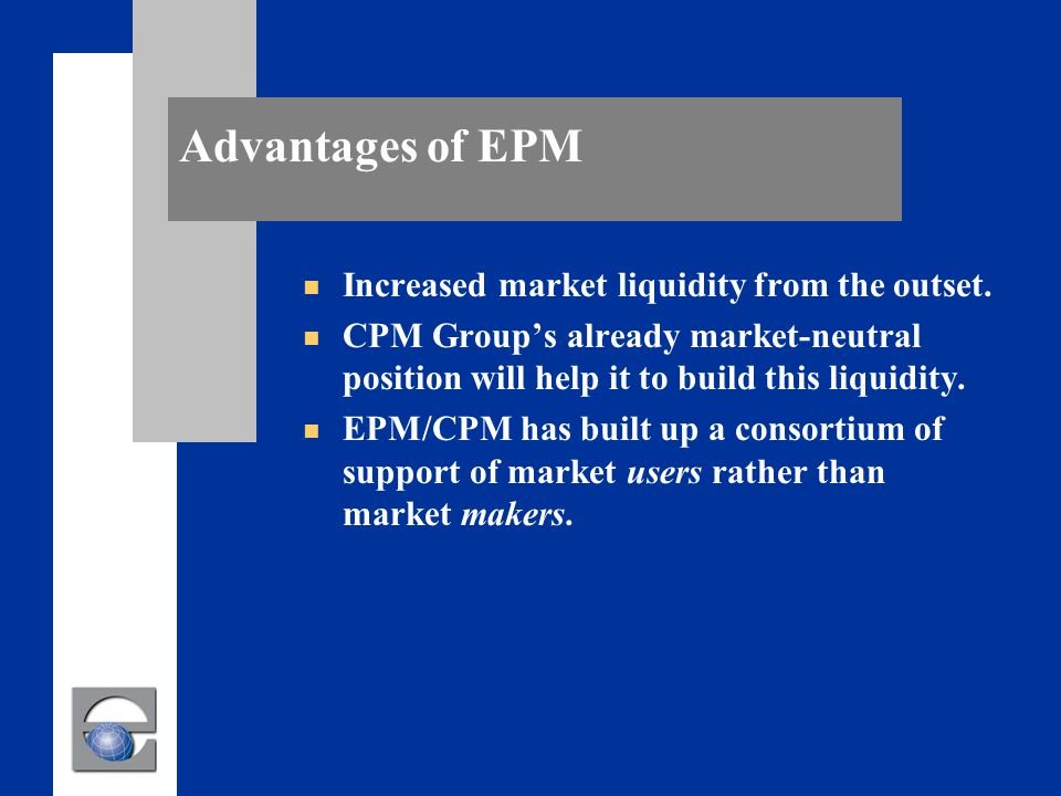 Advantages of EPM n Increased market liquidity from the outset.