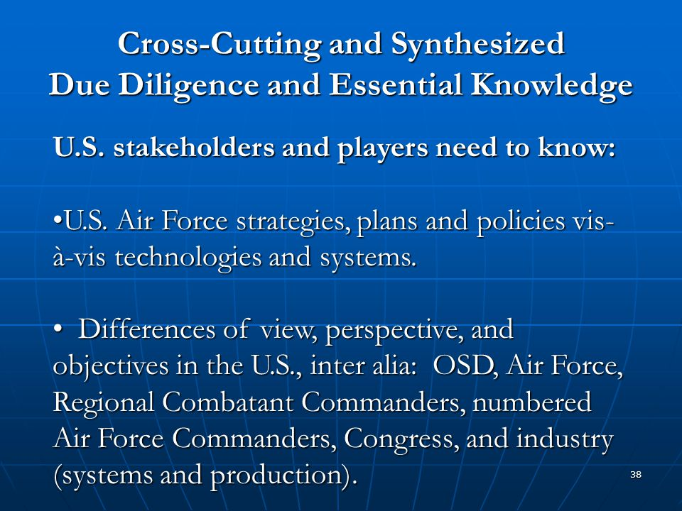 38 Cross-Cutting and Synthesized Due Diligence and Essential Knowledge U.S. stakeholders and players need to know: U.S. Air Force strategies, plans an