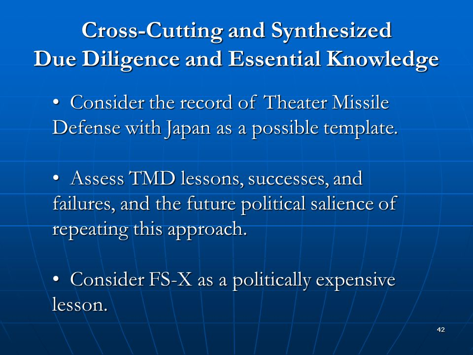 42 Cross-Cutting and Synthesized Due Diligence and Essential Knowledge Consider the record of Theater Missile Defense with Japan as a possible templat