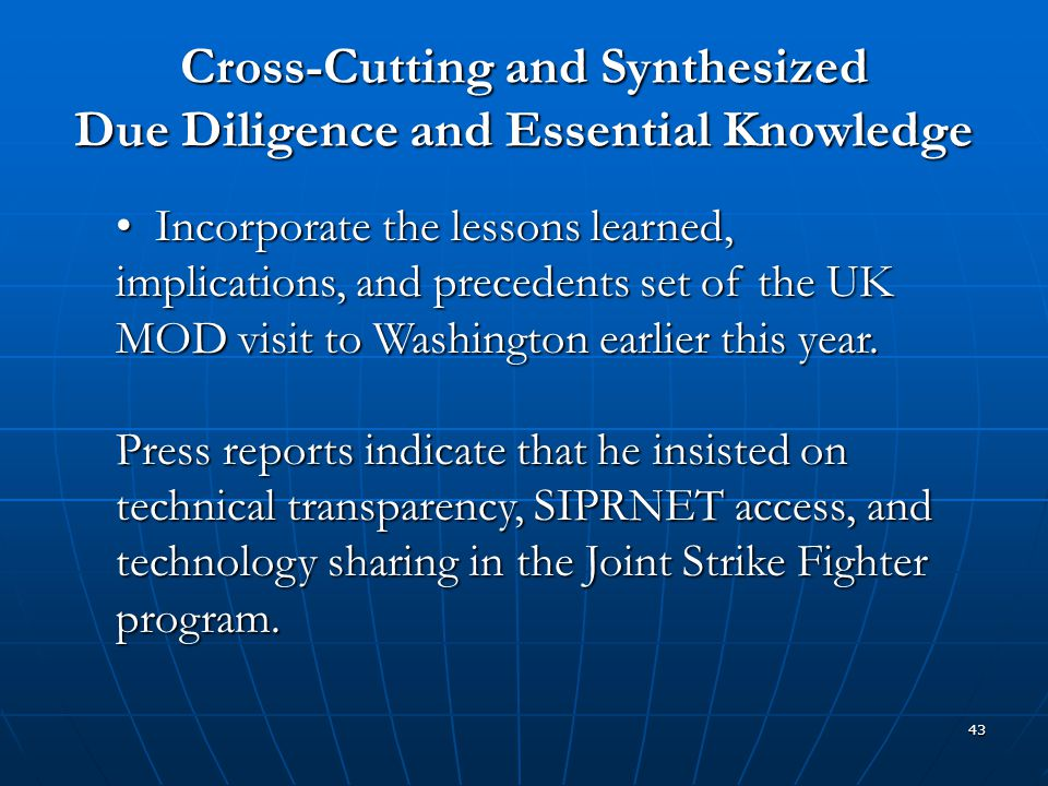 43 Cross-Cutting and Synthesized Due Diligence and Essential Knowledge Incorporate the lessons learned, implications, and precedents set of the UK MOD