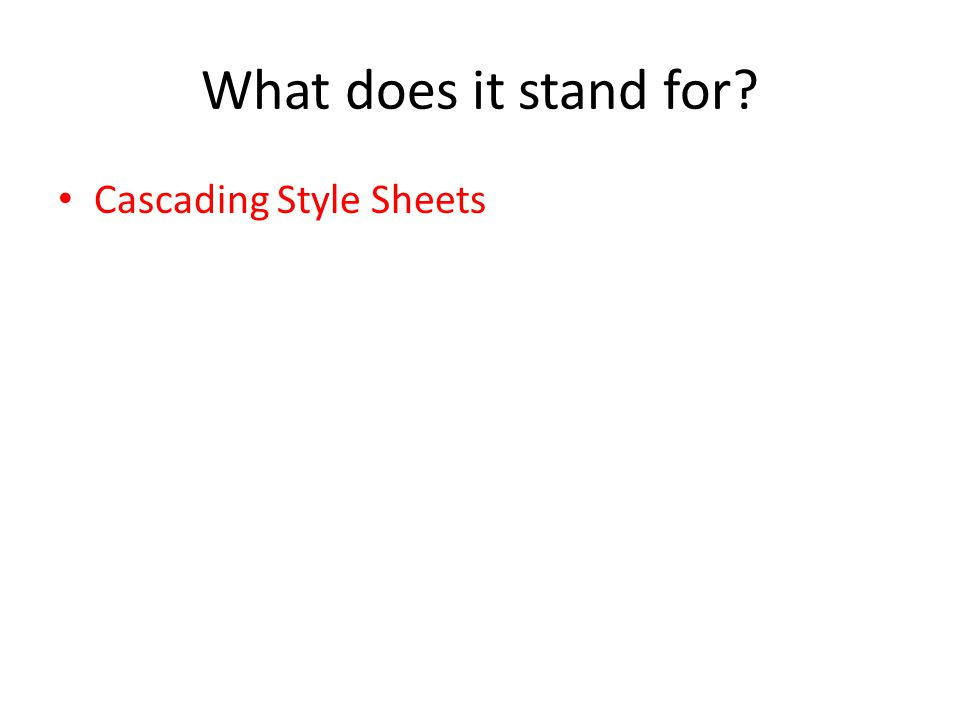 What does it stand for Cascading Style Sheets