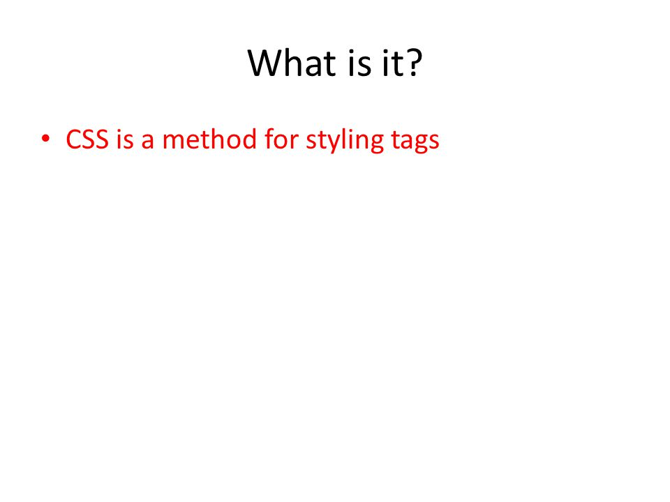 What is it CSS is a method for styling tags