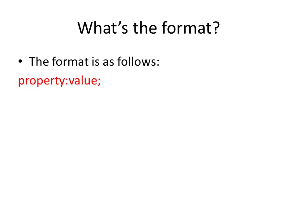What's the format The format is as follows: property:value;