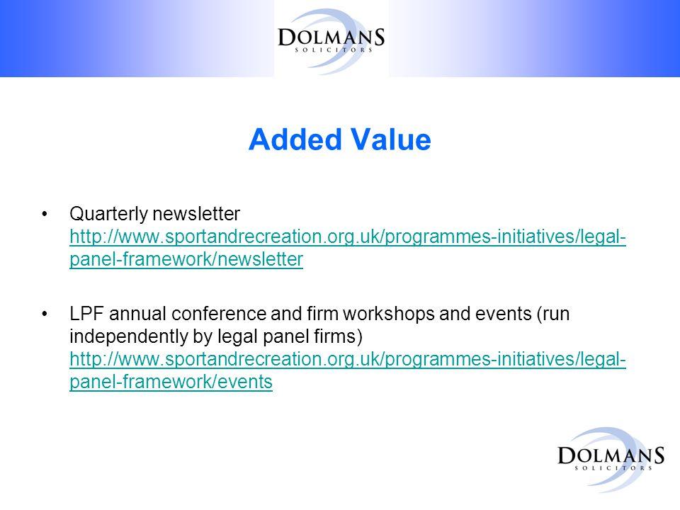 Added Value Quarterly newsletter http://www.sportandrecreation.org.uk/programmes-initiatives/legal- panel-framework/newsletter http://www.sportandrecr