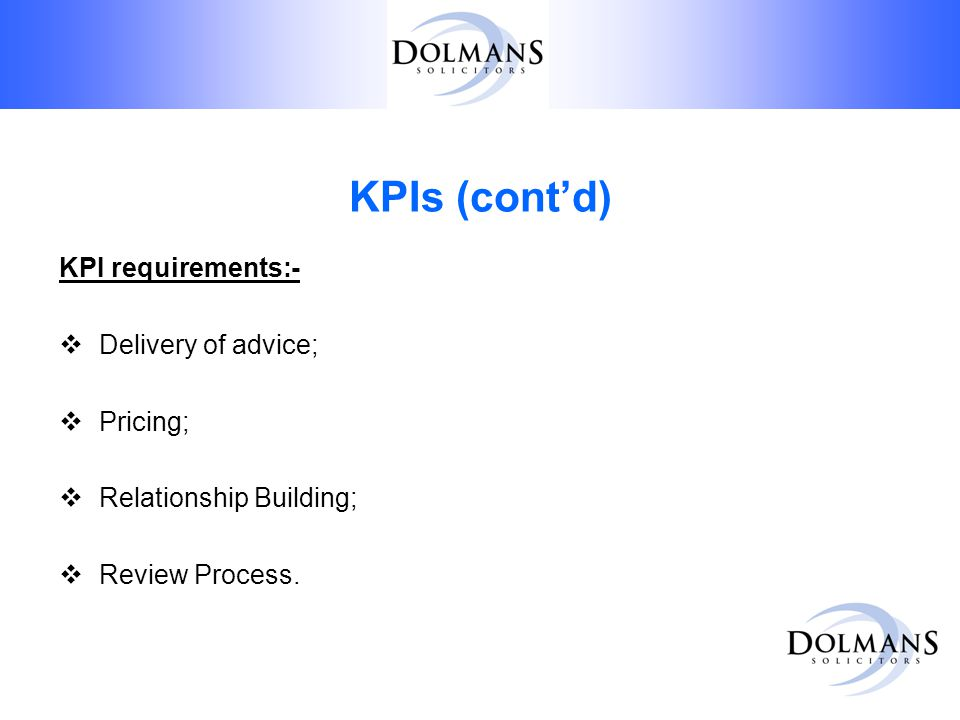 KPIs (cont'd) KPI requirements:-  Delivery of advice;  Pricing;  Relationship Building;  Review Process.