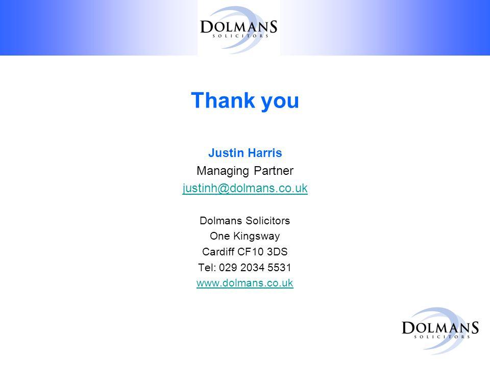 Thank you Justin Harris Managing Partner justinh@dolmans.co.uk Dolmans Solicitors One Kingsway Cardiff CF10 3DS Tel: 029 2034 5531 www.dolmans.co.uk