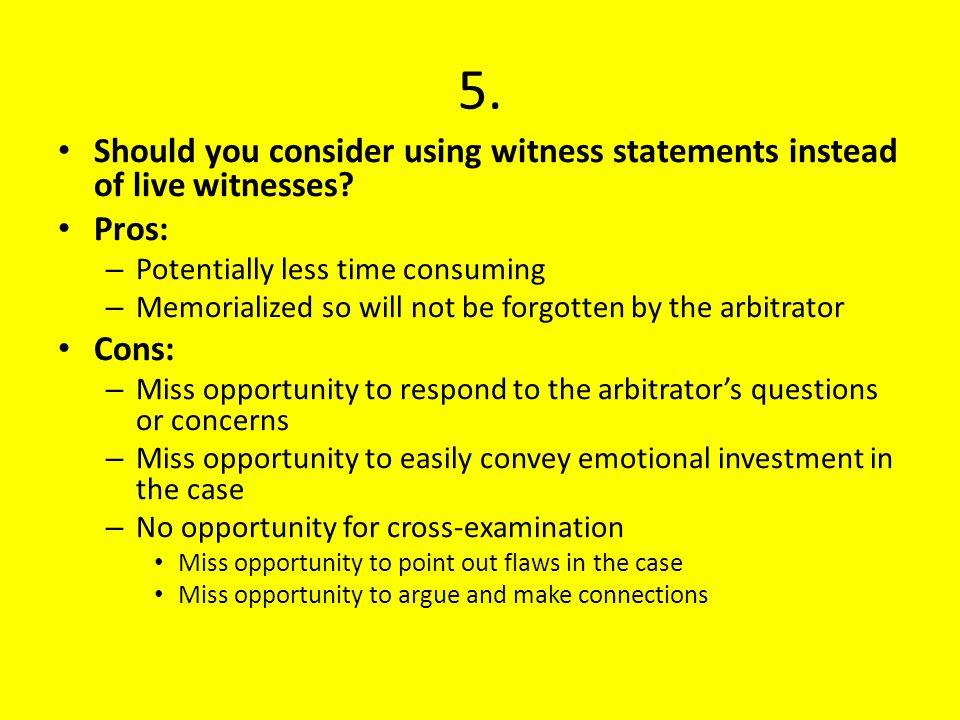 5.Should you consider using witness statements instead of live witnesses.