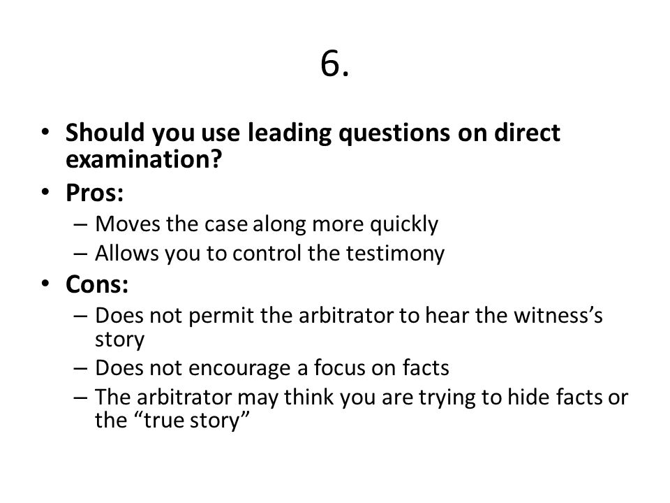 6.Should you use leading questions on direct examination.