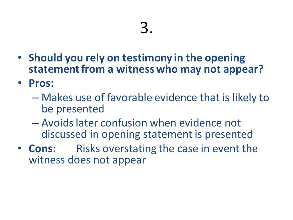 3.Should you rely on testimony in the opening statement from a witness who may not appear.