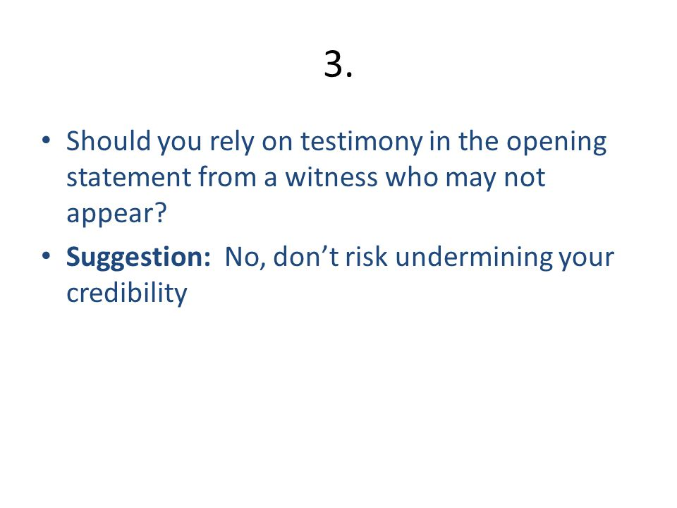 4.Should you argue in the opening statement.