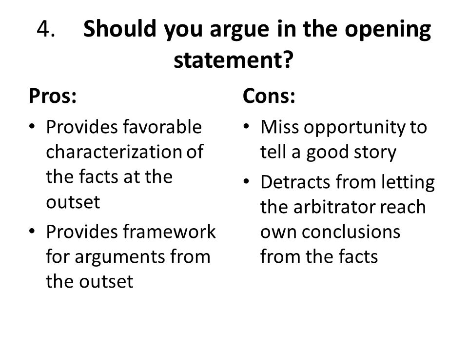 4. Should you argue in the opening statement? Suggestion:Yes, somewhat, but focus on the facts