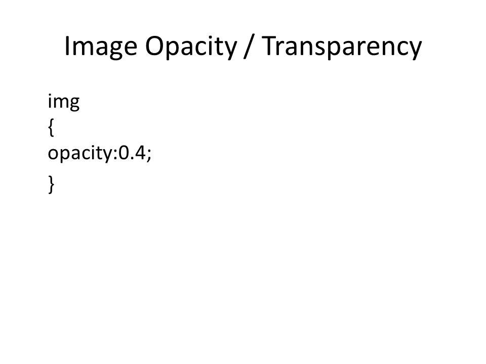 Image Opacity / Transparency img { opacity:0.4; }