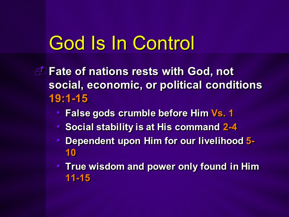 God Is In Control  Fate of nations rests with God, not social, economic, or political conditions 19:1-15 False gods crumble before Him Vs. 1 Social s