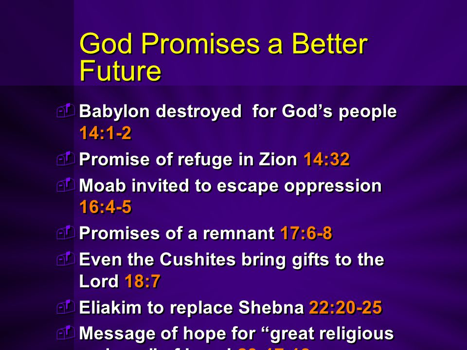 God Promises a Better Future  Babylon destroyed for God's people 14:1-2  Promise of refuge in Zion 14:32  Moab invited to escape oppression 16:4-5
