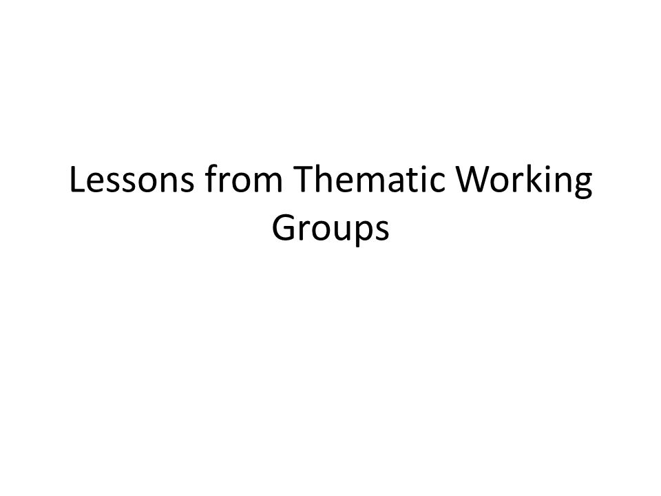 Lessons from Thematic Working Groups