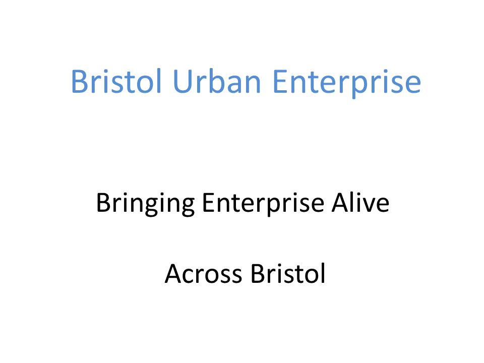 Bristol Urban Enterprise Bringing Enterprise Alive Across Bristol