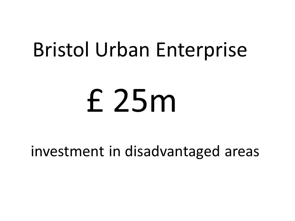 £ 25m investment in disadvantaged areas Bristol Urban Enterprise