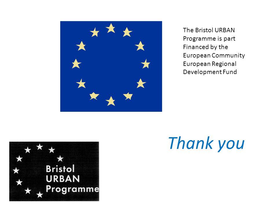 The Bristol URBAN Programme is part Financed by the European Community European Regional Development Fund Thank you