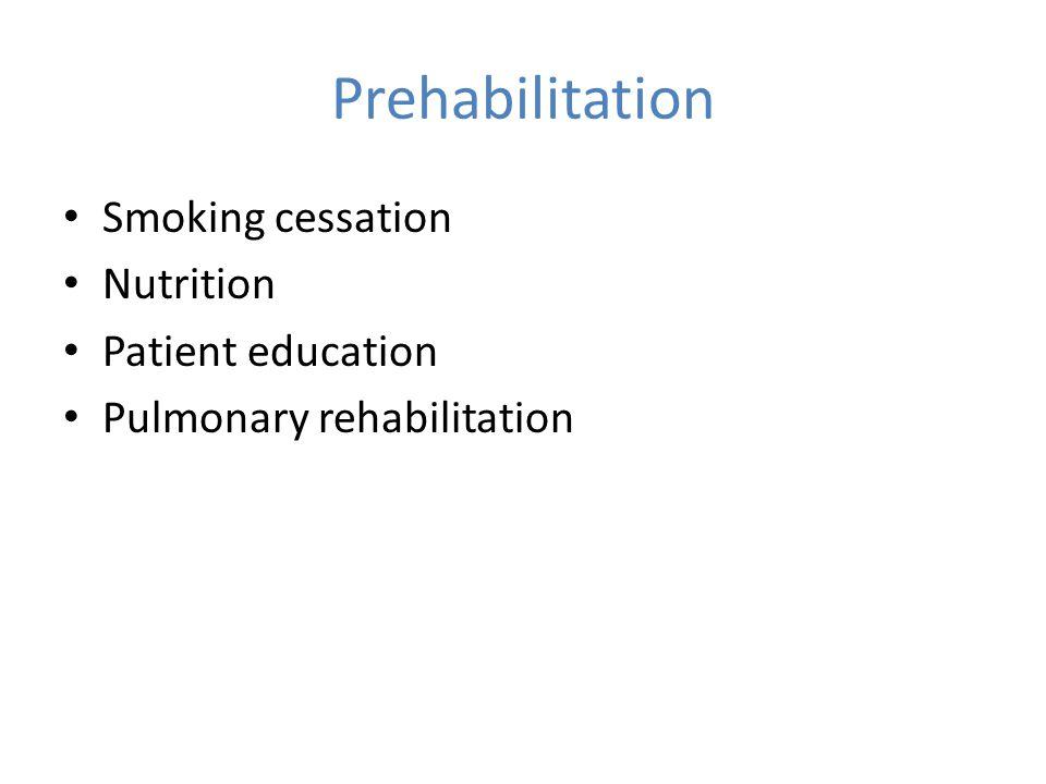 Prehabilitation Smoking cessation Nutrition Patient education Pulmonary rehabilitation