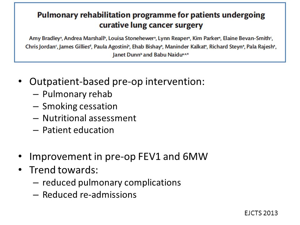 Outpatient-based pre-op intervention: – Pulmonary rehab – Smoking cessation – Nutritional assessment – Patient education Improvement in pre-op FEV1 an