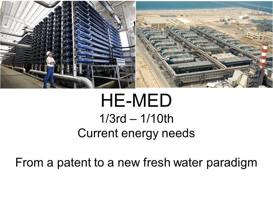 HE-MED 1/3rd – 1/10th Current energy needs From a patent to a new fresh water paradigm