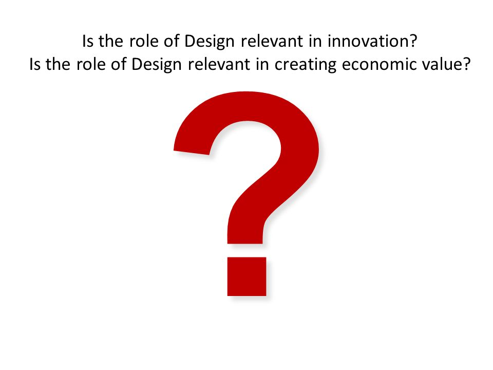 Is the role of Design relevant in innovation.