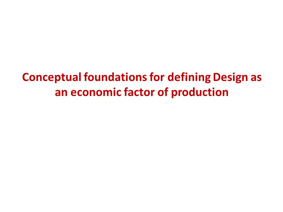 Conceptual foundations for defining Design as an economic factor of production
