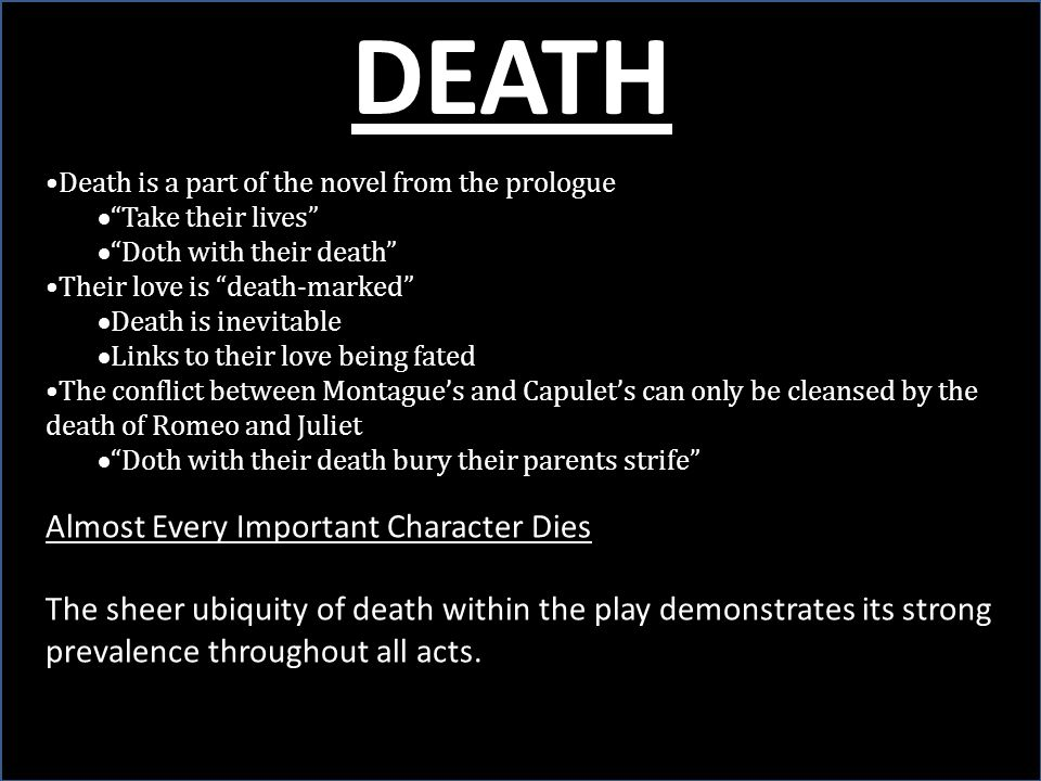 "Death is a part of the novel from the prologue  ""Take their lives""  ""Doth with their death"" Their love is ""death-marked""  Death is inevitable  Lin"