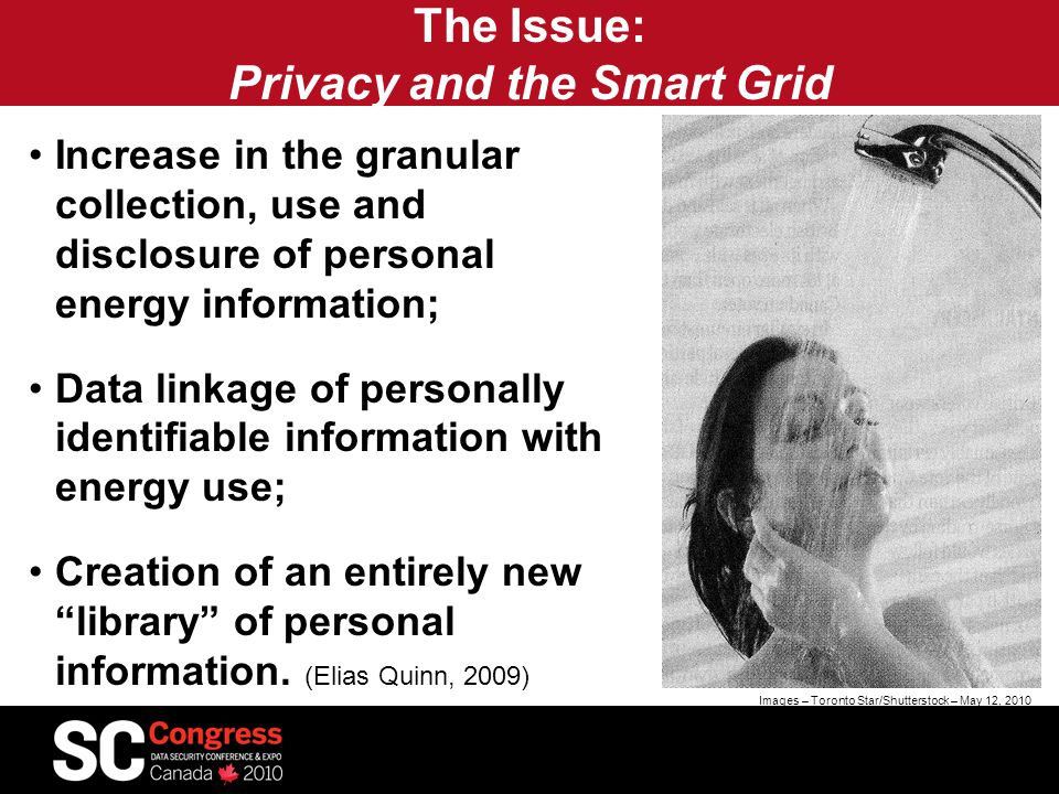 The Issue: Privacy and the Smart Grid Increase in the granular collection, use and disclosure of personal energy information; Data linkage of personally identifiable information with energy use; Creation of an entirely new library of personal information.