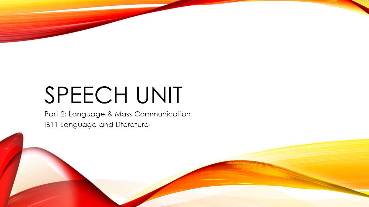 SPEECH UNIT Part 2: Language & Mass Communication IB11 Language and Literature