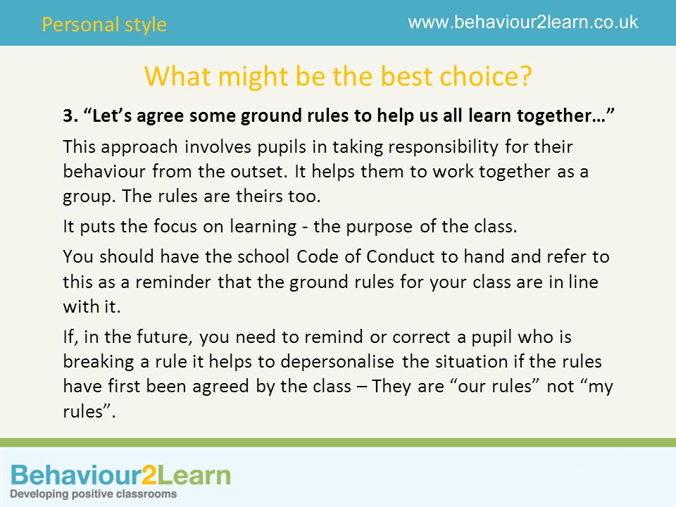 """Personal style What might be the best choice? 3. """"Let's agree some ground rules to help us all learn together…"""" This approach involves pupils in takin"""