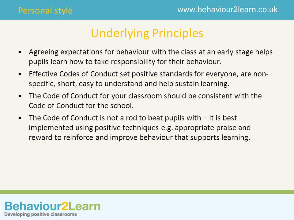 Personal style Underlying Principles Agreeing expectations for behaviour with the class at an early stage helps pupils learn how to take responsibilit