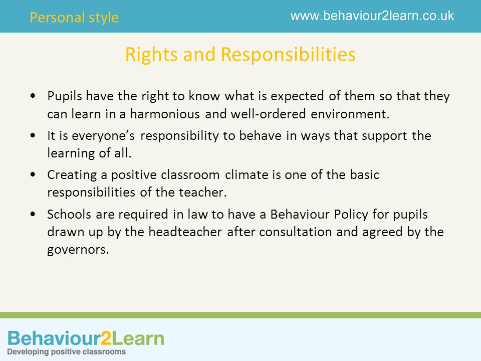 Personal style Rights and Responsibilities Pupils have the right to know what is expected of them so that they can learn in a harmonious and well-orde