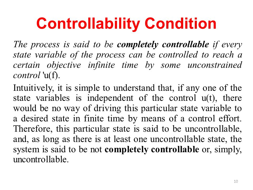 Controllability Condition The process is said to be completely controllable if every state variable of the process can be controlled to reach a certai