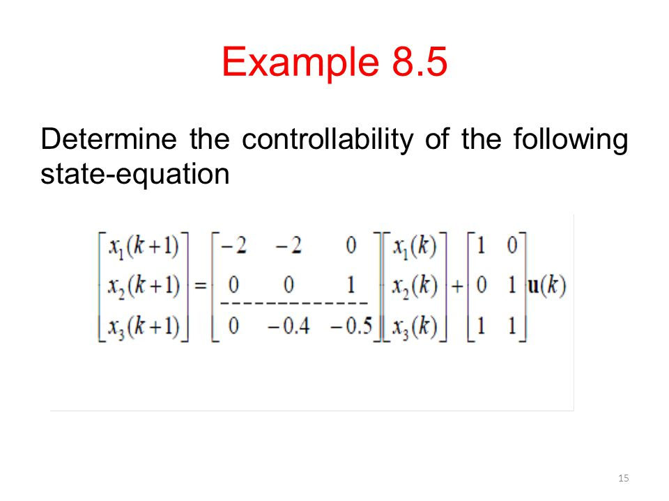 Example 8.5 Determine the controllability of the following state-equation 15