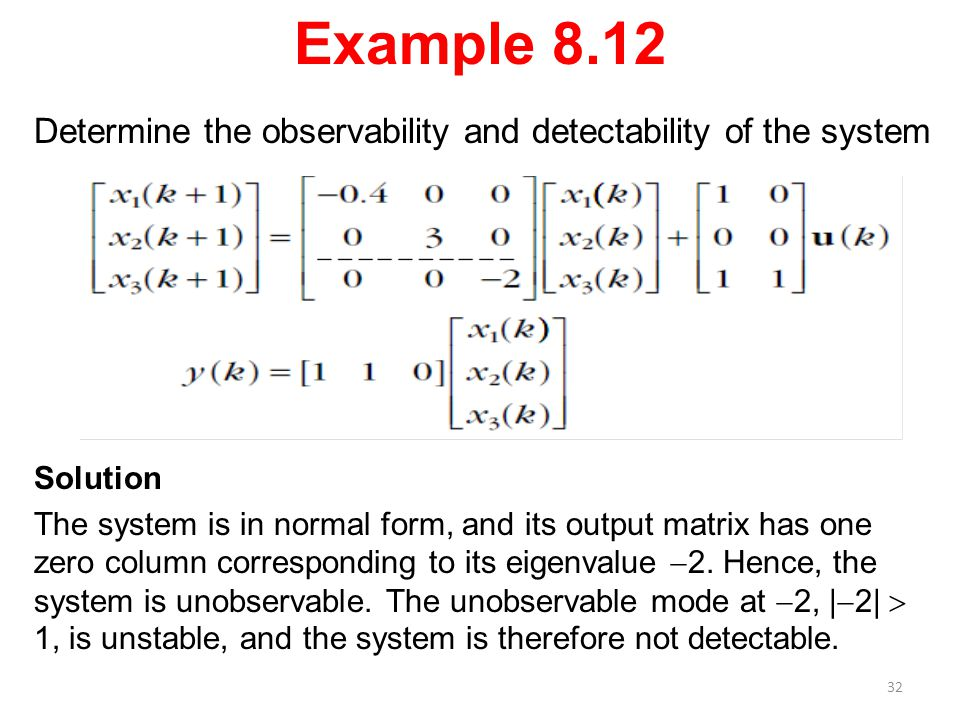 Example 8.12 Determine the observability and detectability of the system Solution The system is in normal form, and its output matrix has one zero col