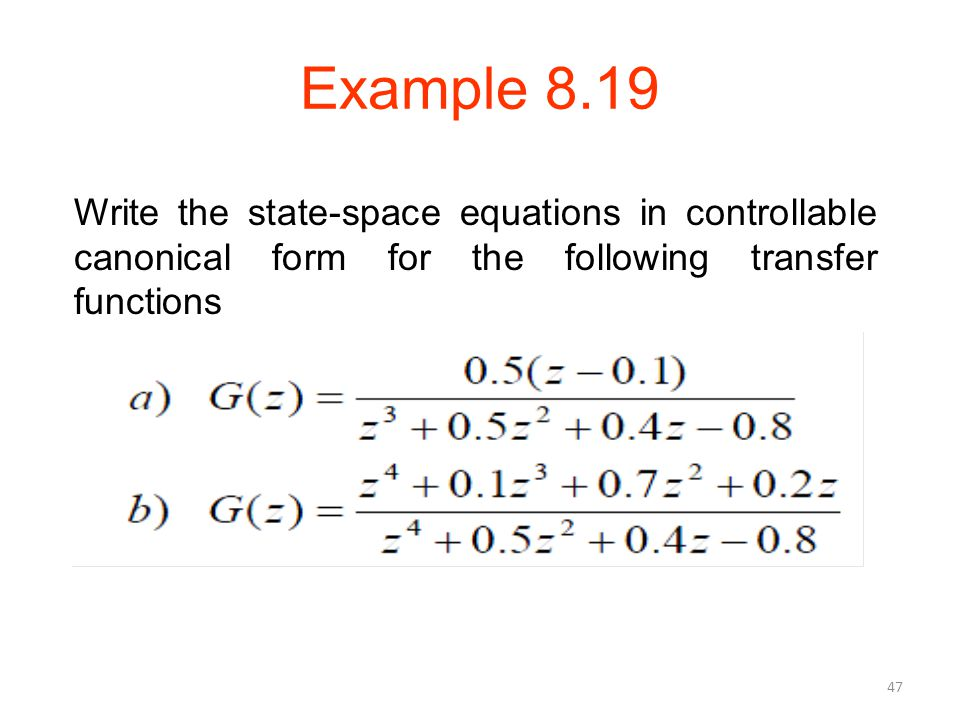 Example 8.19 47 Write the state-space equations in controllable canonical form for the following transfer functions