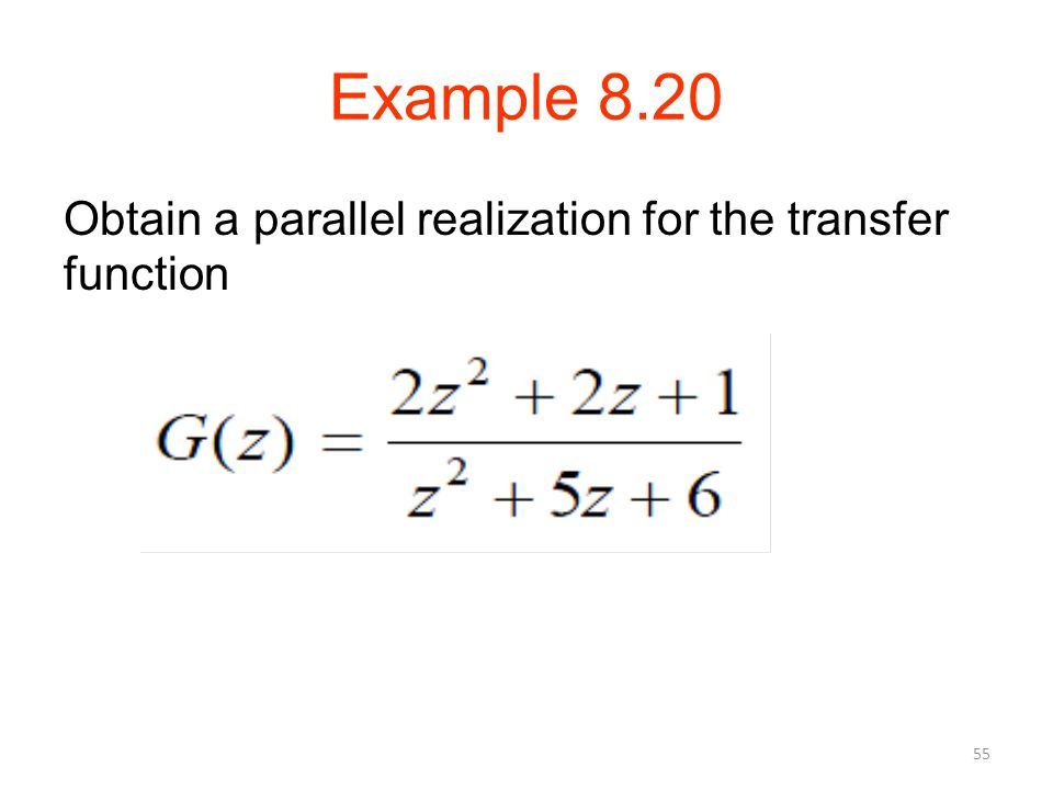 Example 8.20 Obtain a parallel realization for the transfer function 55