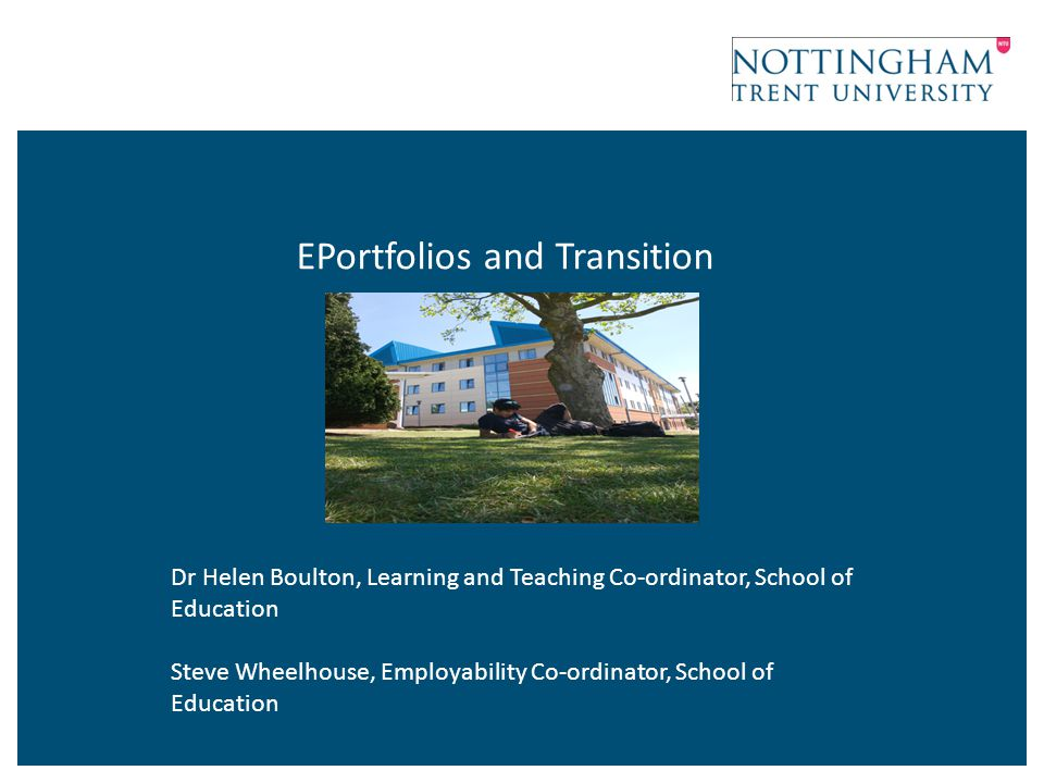 EPortfolios and Transition Dr Helen Boulton, Learning and Teaching Co-ordinator, School of Education Steve Wheelhouse, Employability Co-ordinator, Sch