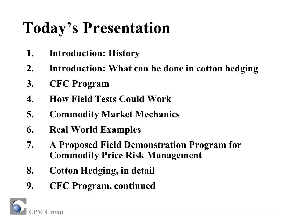 CPM Group Participatory Options Programs Additional Benefits Properly constructed Participatory Options have no premium, fee, brokerage commission, or other transaction cost to hedgers, either at inception or later.