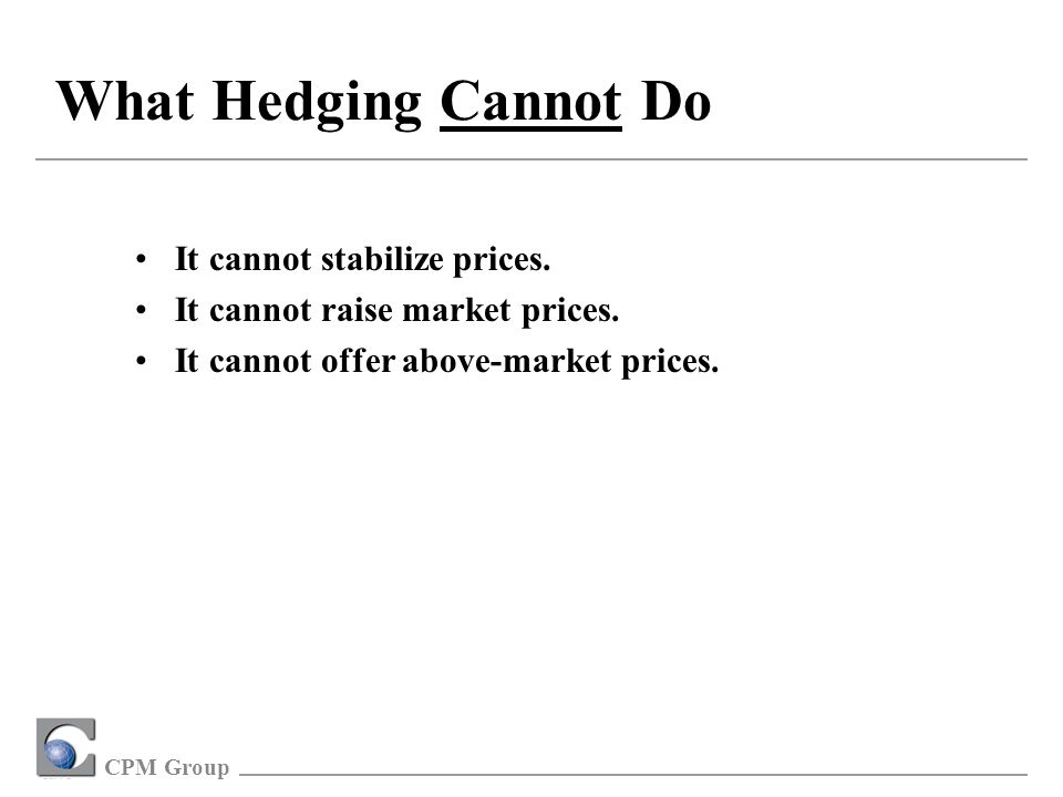 CPM Group What Hedging Cannot Do It cannot stabilize prices.